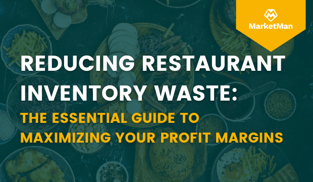 Reducing Restaurant Inventory Waste The Essential Guide to Maximizing Your Profit Margins